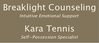 Breaklight Counseling: Intuitive Emotional Support / Kara Tennis, Self-Possession Specialist